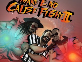 Ajebutter22, BOJ, Falz – Make E No Cause Fight 2 EP