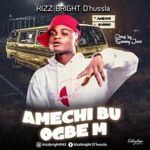 "Kizz Bright — ""Amechi Bu Ogbe m"""