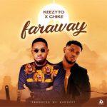 Keezyto ft. Chike – Faraway