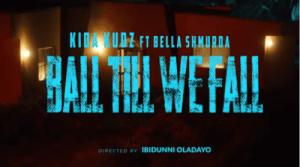 VIDEO: Kida Kudz – Ball Till We Fall ft Bella Shmurda