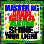Master KG ft David Guetta & Akon – Shine Your Light