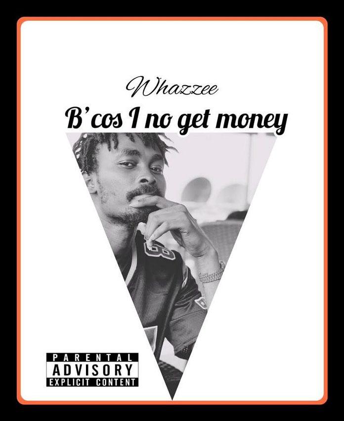Whazzee – Because I No Get Money Audio