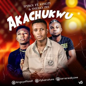 "Ifyboi Ft. Kingzy & Sneaky Zee – ""Akachukwu"""