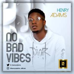 Henry Adams – No Bad Vibes (Album)