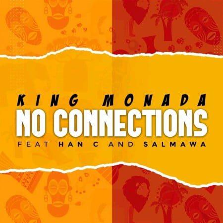 King Monada – No Connections ft. Han C & Salmawa