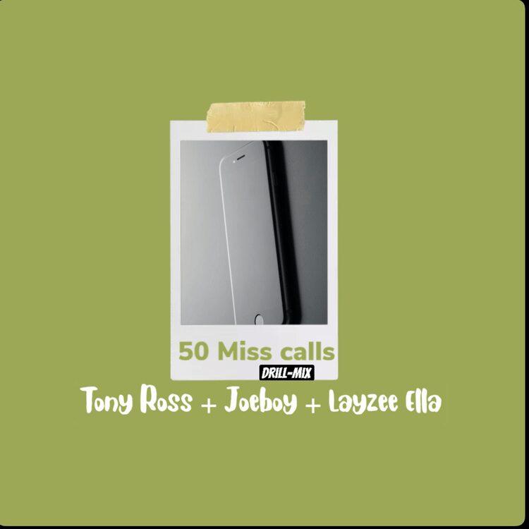 Tony Ross – 50 Miss Calls Drill Mix Ft. Joeboy & Layzee Ellav Audio
