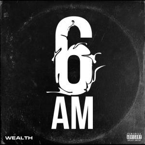 Wealth – 6AM