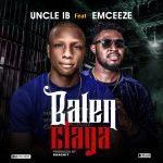 Uncle IB – Balenciaga ft. Emceeze Audio