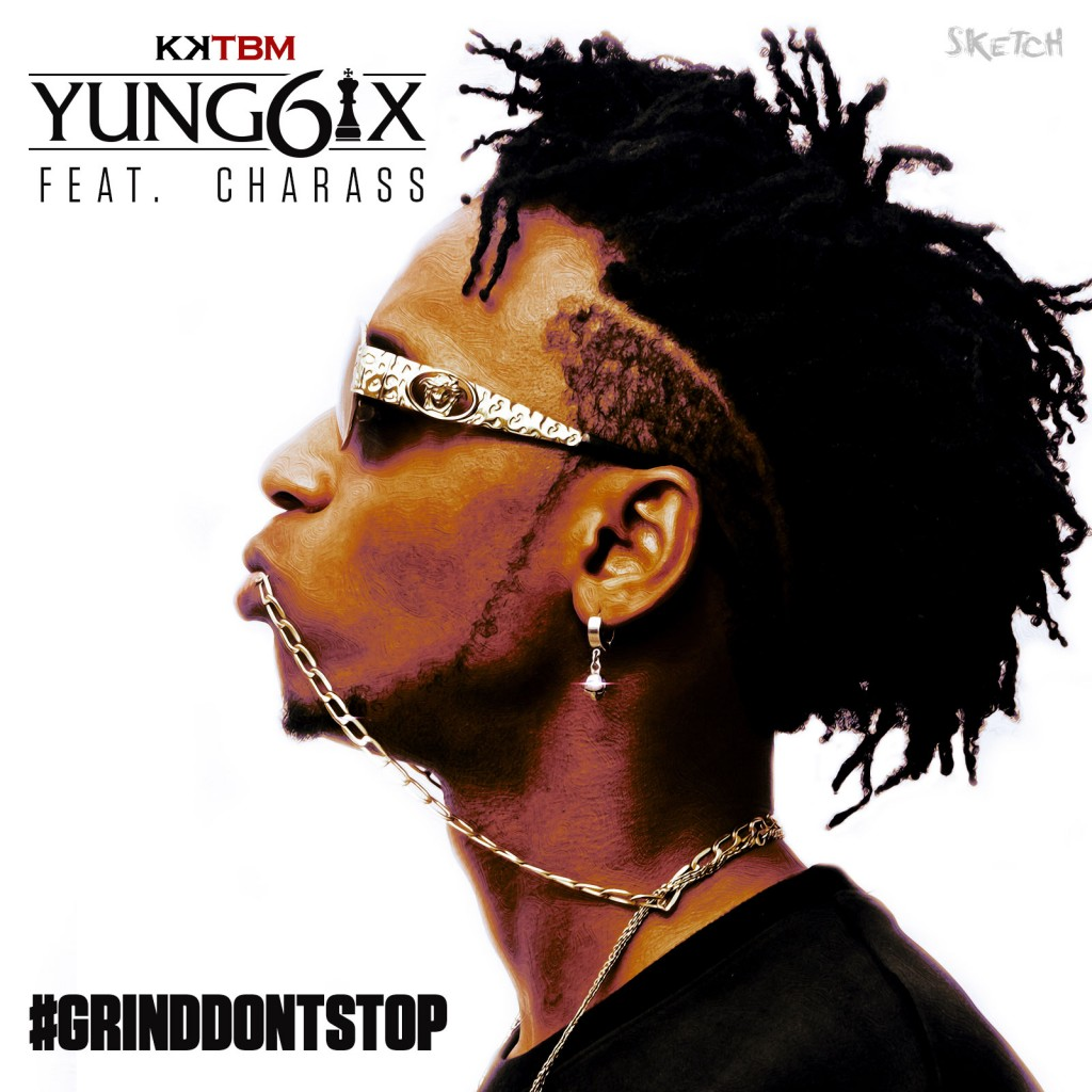 """Yung6ix – """"Grind Don't Stop"""" ft. Charass Audio"""