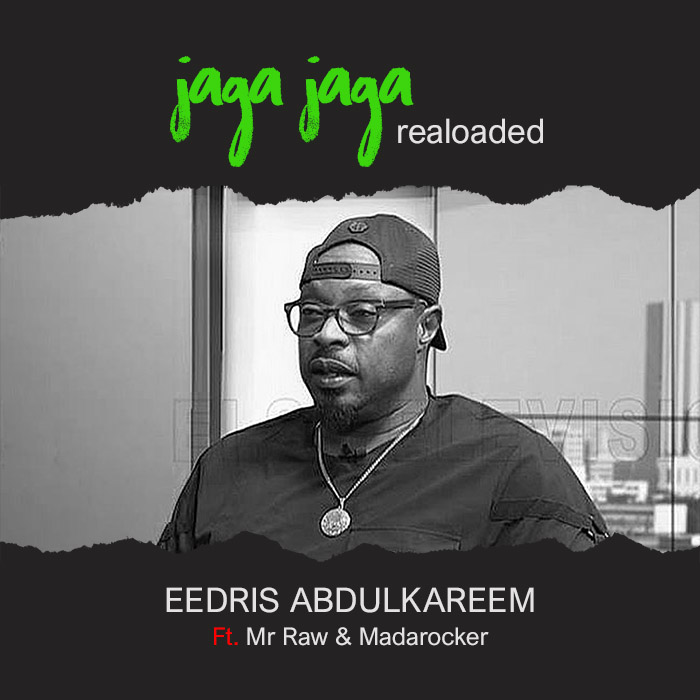 Eedris - Jaga Jaga Reloaded Ft. Mr Raw & Mada Rocker Mp4