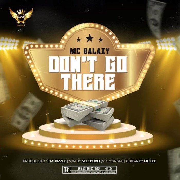 Download MC Galaxy – Don't Go There Mp3