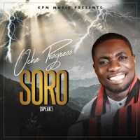 MUSIC: Oche Progress - Soro (speak) Audio+Lyrics