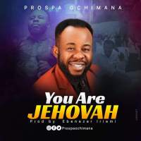 Music: Prospa Ochimana - You Are Jehovah