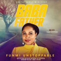 Download Music: Funmi Unstoppable - Baba (Father) |@funmiunstoppable