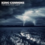 KING CANNONS – The Brightest Light CD