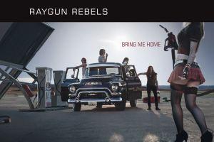 RAYGUN REBELS – Bring Me Home