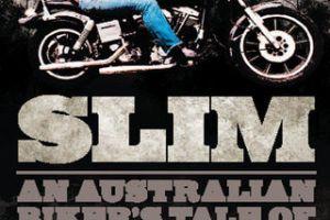 Book review: SLIM – An Australian Biker's Tale Of Sex, Drugs, Cops & Violence by Slim Spires