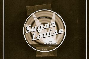 "SUGAR LOUISE – On The Radio – 7"" single"