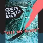 THE CORIN TUCKER BAND – KILL MY BLUES – ALBUM RELEASE 12TH OCT