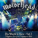 MOTORHEAD – THE WORLD IS OURS Vol 2 (Anyplace Crazy As Anywhere Else)