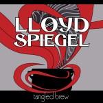 LLOYD SPIEGEL – Tangled Brew