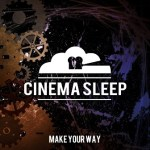 CINEMA SLEEP to Release Make Your Way EP March 19th on Standby Records