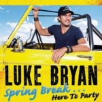 LUKE BRYAN – Spring Break… Here To Party