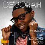 NBC's 'The Voice' Season 3 Contestant DE'BORAH to Release New Single 'Coming Out Looking Good' Worldwide on March 12, 2013 Exclusively via Liquid Spins