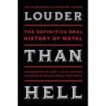 LOUDER THAN HELL – In Stores May 14, 2013 – THE DEFINITIVE ORAL HISTORY OF METAL By Jon Wiederhorn & Katherine Turman