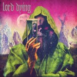 LORD DYING: Reveal Debut Album Details