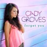 "CADY GROVES RELEASES NEW SINGLE ""FORGET YOU"" TODAY"