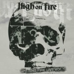 """HIGH ON FIRE's """"Spitting Fire Live"""" (volumes 1 & 2) Available for Streaming"""