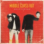 MIDDLE CLASS RUT – Pick Up Your Head