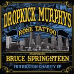 DROPKICK MURPHYS & BRUCE SPRINGSTEEN – Rose Tattoo For Boston