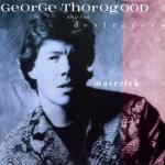 Shane's Music Challenge: GEORGE THOROGOOD & THE DESTROYERS – 1985 – Maverick
