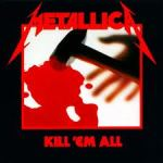 Shane's Music Challenge: METALLICA – 1983 – Kill 'Em All