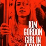 BOOK REVIEW: Girl in A Band by Kim Gordon