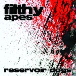 SINGLE REVIEW & FEATURE VIDEO: FILTHY APES – Reservoir Dogs