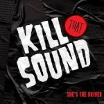 CD REVIEW: SHE'S THE DRIVER – Kill That Sound