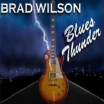 CD REVIEW: BRAD WILSON – Blues Thunder
