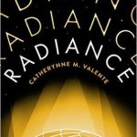 BOOK REVIEW: Radiance by Catherynne M. Valente