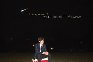 INTERVIEW: Tommy Wallach, musician and author of We All Looked Up & Thanks for the Trouble