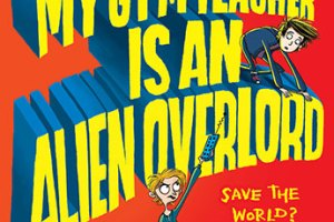 NEW RELEASE BOOK – MEDIA UPDATE – MIDDLE GRADE: My Gym Teacher is an Alien Overlord by David Solomons