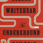 NEW RELEASE BOOK – MEDIA UPDATE  – FICTION: The Underground Railroad by Colson Whitehead