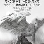 BOOK REVIEW: The Secret Horses of Briar Hill by Megan Shepherd, illustrated by Levi Penfold