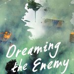 BOOK REVIEW: Dreaming the Enemy by David Metzenthen