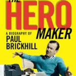 BOOK REVIEW: The Hero Maker: A Biography Of Paul Brickhill by Stephen Dando-Collins