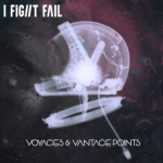 CD REVIEW: I FIGHT FAIL – Voyages And Vantage Points