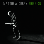 CD REVIEW: MATTHEW CURRY – Shine On