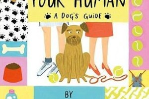 BOOK REVIEW: How to Look After Your Human – A Dog's Guide by Maggie Mayhem and Kim Sears, illustrated by Helen Hancocks